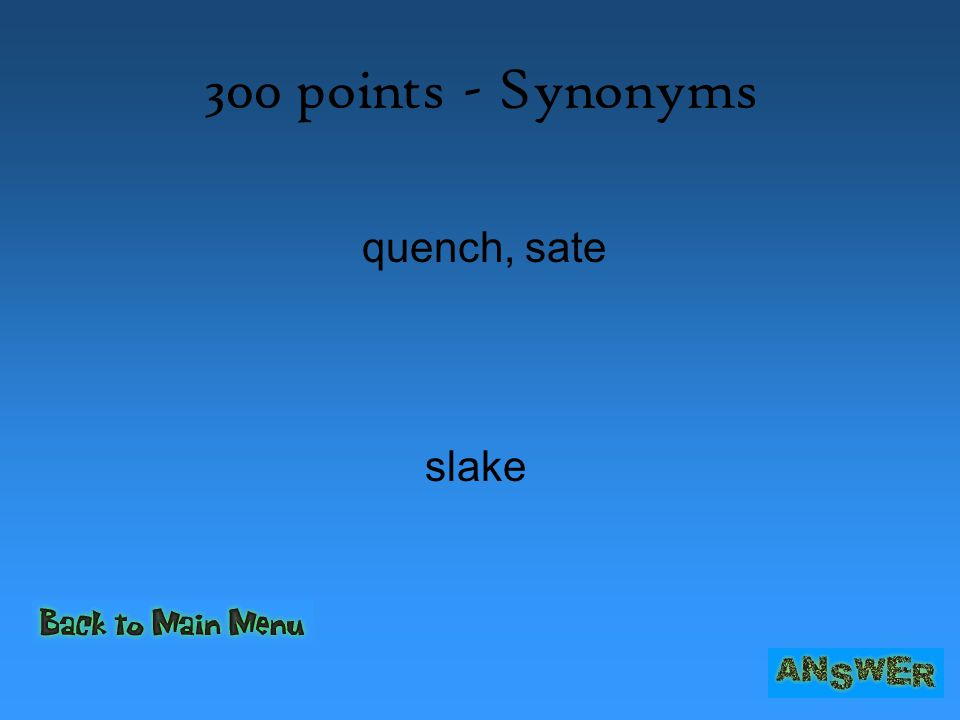 300 points - Synonyms quench, sate slake