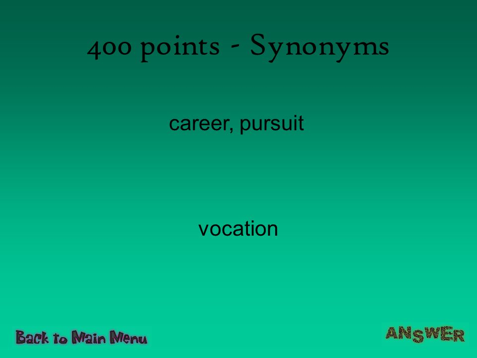 400 points - Synonyms career, pursuit vocation