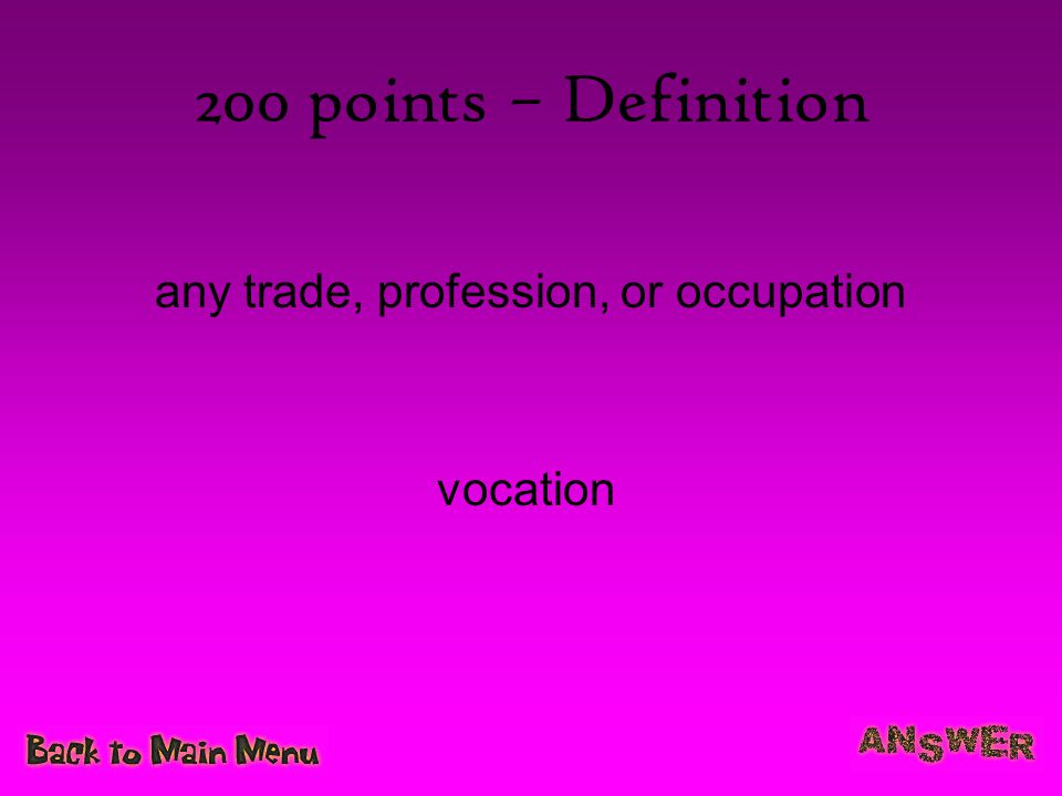 200 points – Definition any trade, profession, or occupation vocation