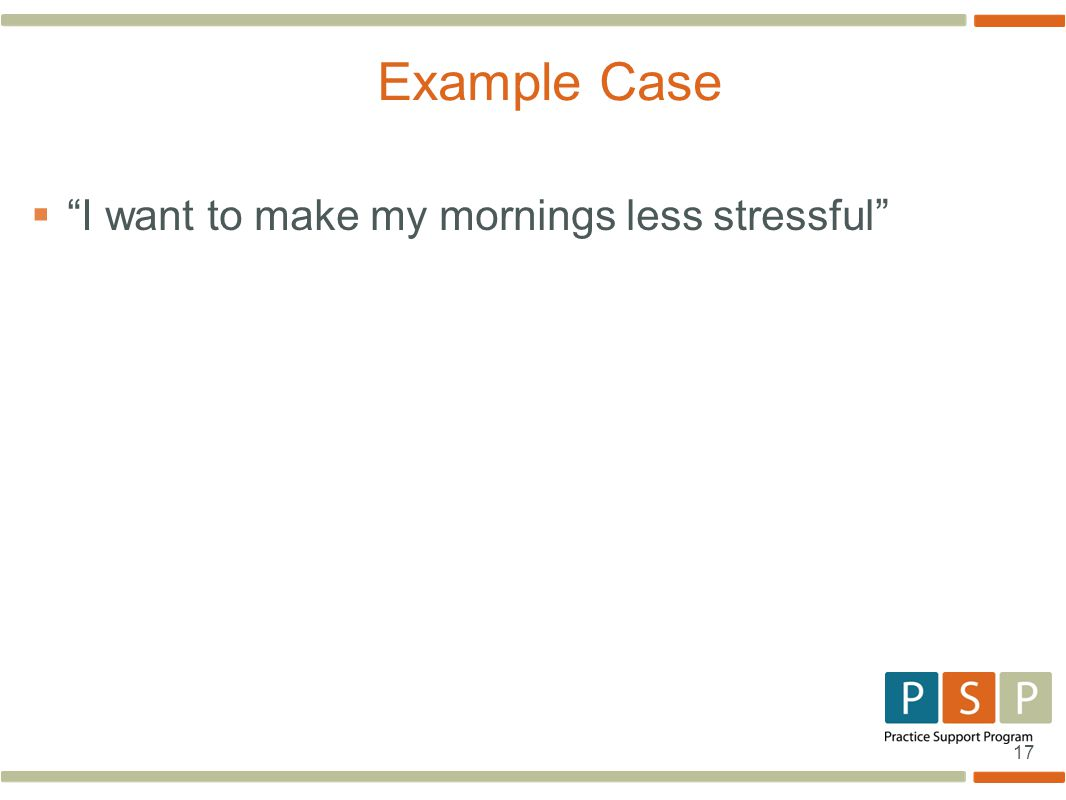 17  I want to make my mornings less stressful Example Case