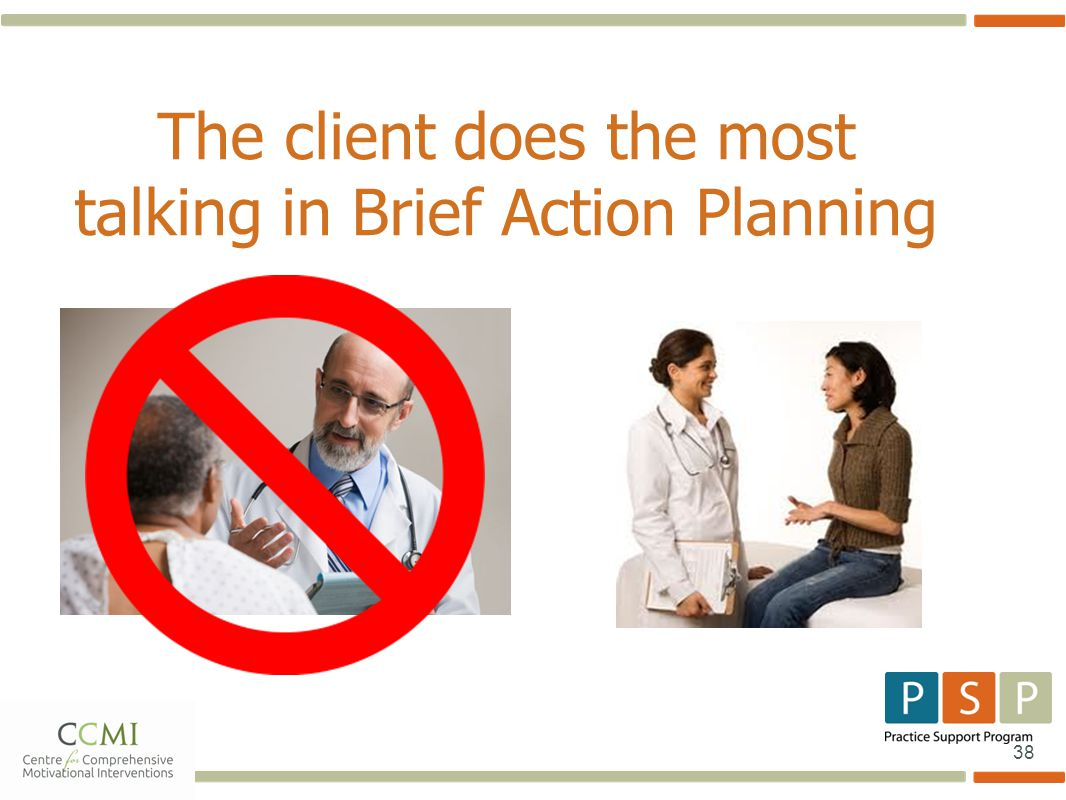 38 The client does the most talking in Brief Action Planning