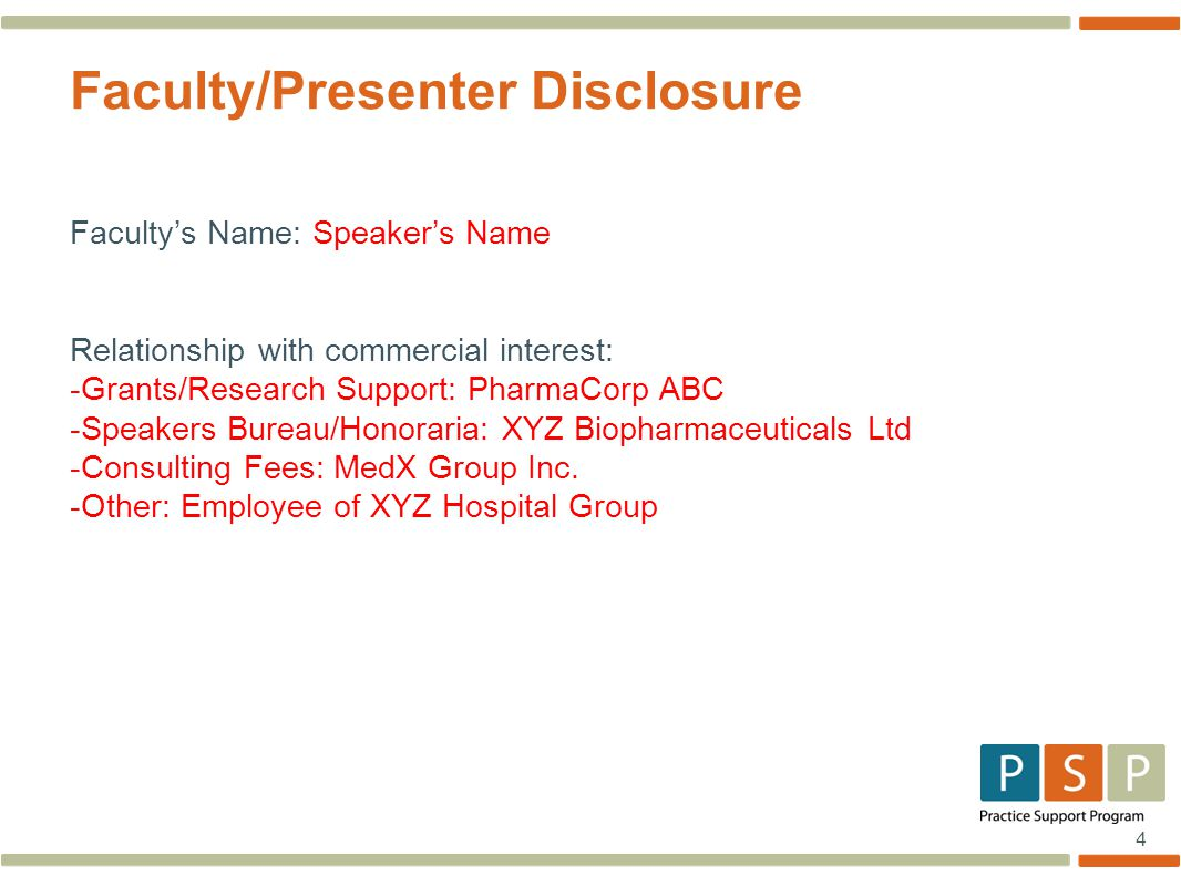 4 Faculty/Presenter Disclosure Faculty's Name: Speaker's Name Relationship with commercial interest: -Grants/Research Support: PharmaCorp ABC -Speakers Bureau/Honoraria: XYZ Biopharmaceuticals Ltd -Consulting Fees: MedX Group Inc.