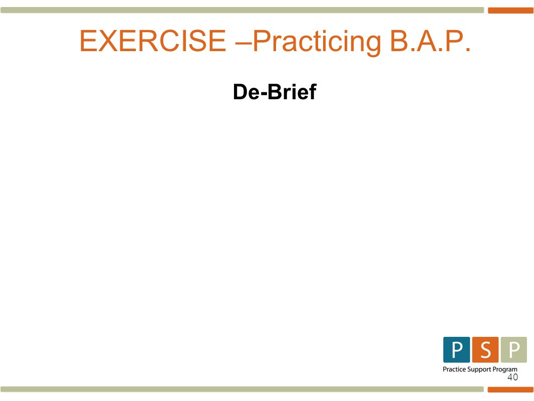 40 EXERCISE –Practicing B.A.P. De-Brief