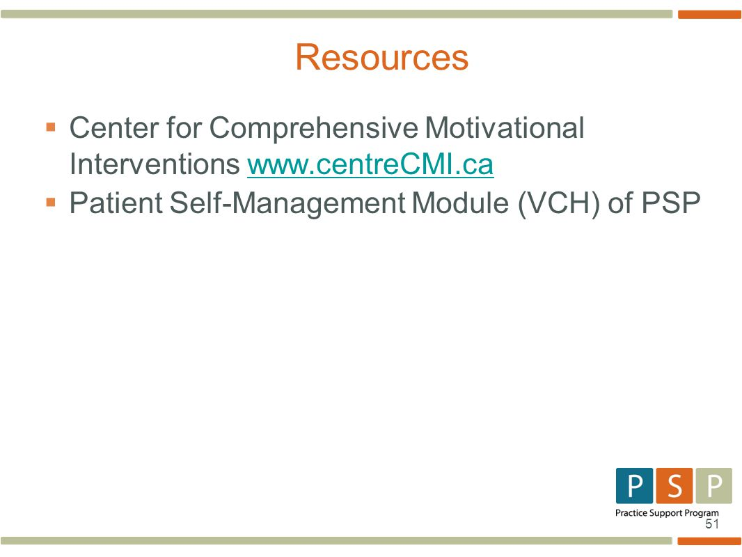 51  Center for Comprehensive Motivational Interventions www.centreCMI.cawww.centreCMI.ca  Patient Self-Management Module (VCH) of PSP Resources
