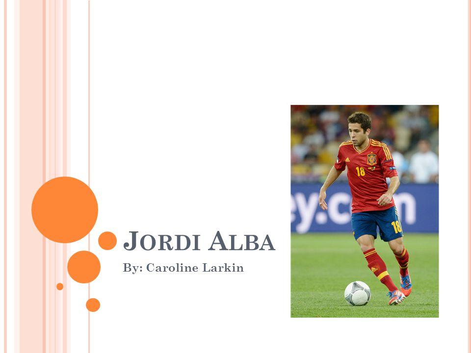 J ORDI A LBA By: Caroline Larkin