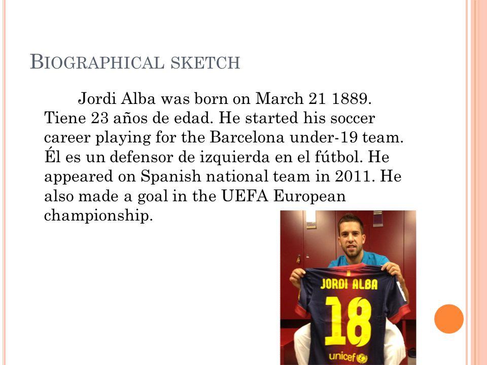 B IOGRAPHICAL SKETCH Jordi Alba was born on March 21 1889.
