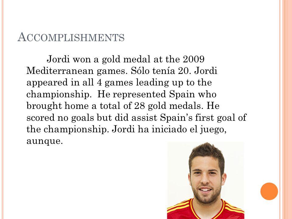 A CCOMPLISHMENTS Jordi won a gold medal at the 2009 Mediterranean games.
