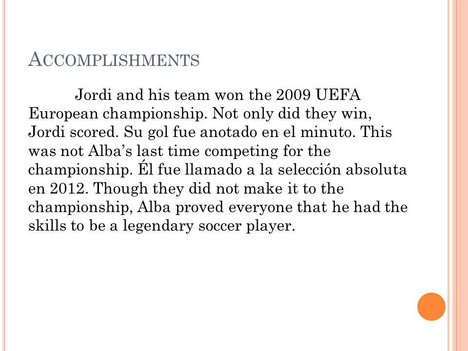 A CCOMPLISHMENTS Jordi and his team won the 2009 UEFA European championship.