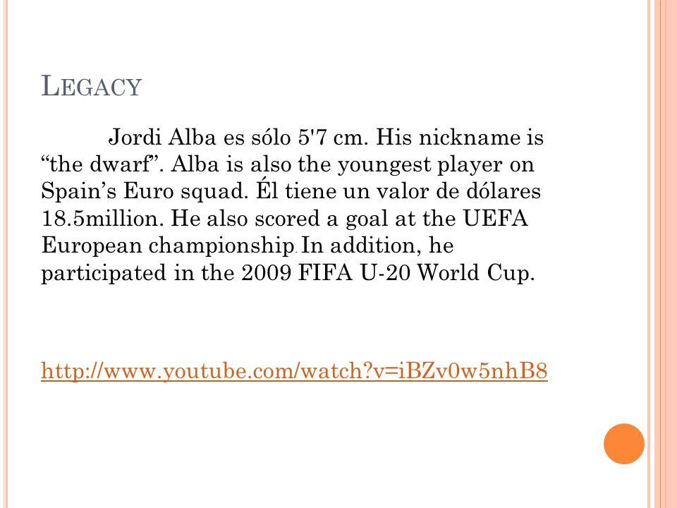 L EGACY Jordi Alba es sólo 5 7 cm.His nickname is the dwarf .