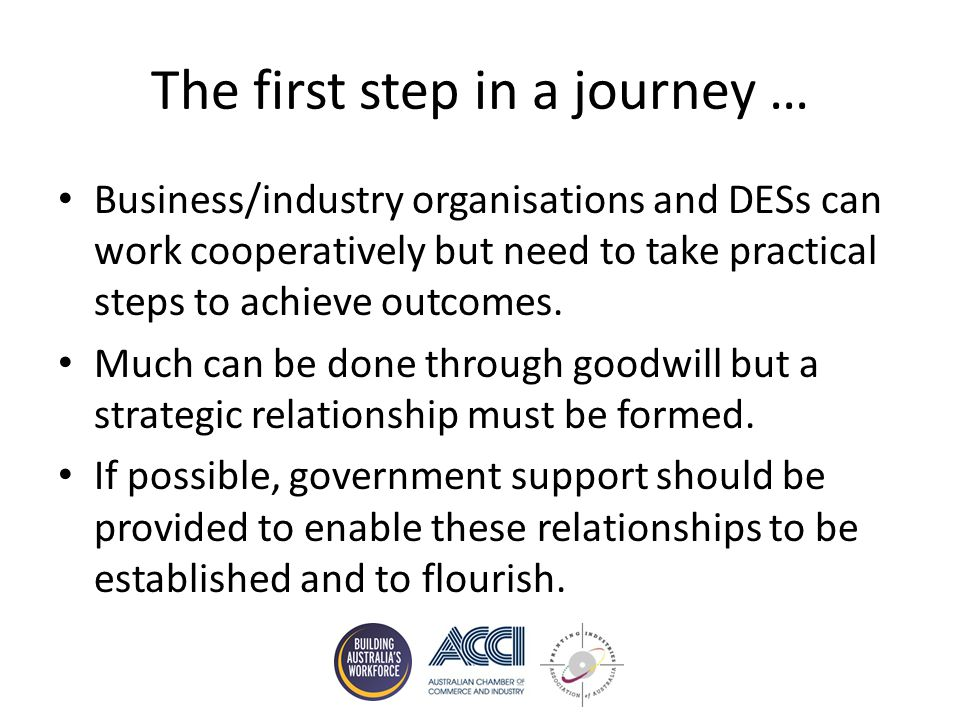 The first step in a journey … Business/industry organisations and DESs can work cooperatively but need to take practical steps to achieve outcomes.