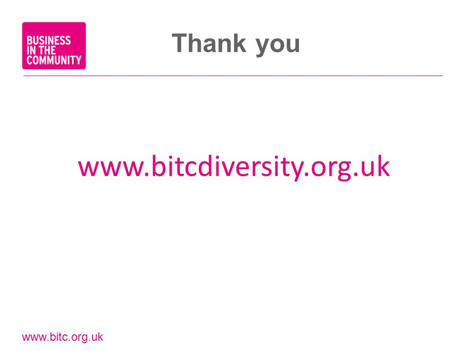 www.bitc.org.uk Thank you www.bitcdiversity.org.uk