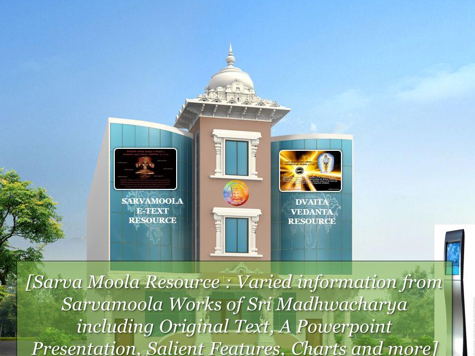 [Sarva Moola Resource : Varied information from Sarvamoola Works of Sri Madhwacharya including Original Text, A Powerpoint Presentation, Salient Features, Charts and more] SARVAMOOLA E-TEXT RESOURCE DVAITA VEDANTA RESOURCE