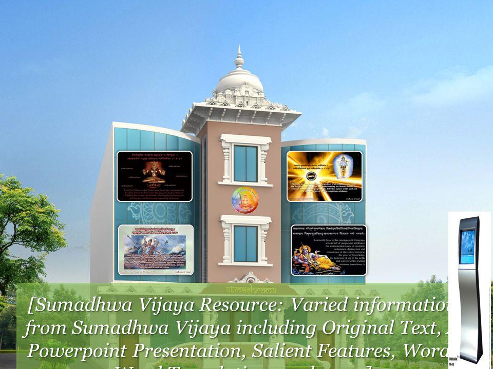 [Sumadhwa Vijaya Resource: Varied information from Sumadhwa Vijaya including Original Text, A Powerpoint Presentation, Salient Features, Word- Word Translations and more]