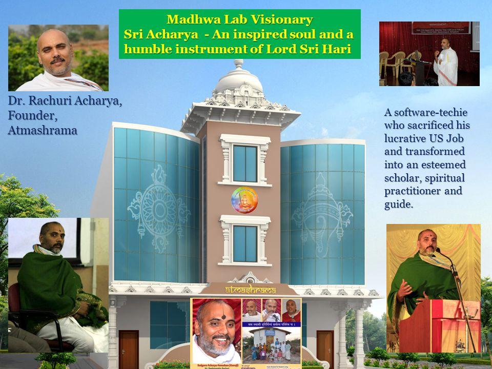 Founder Acharya Madhwa Lab Visionary Sri Acharya - An inspired soul and a humble instrument of Lord Sri Hari Dr.