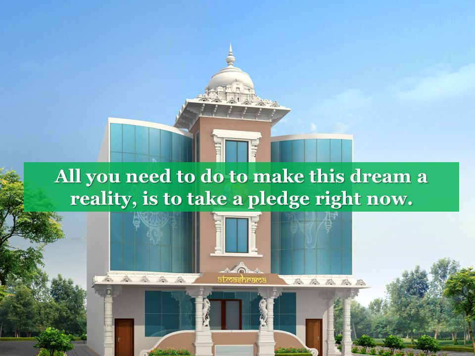 All you need to do to make this dream a reality, is to take a pledge right now.