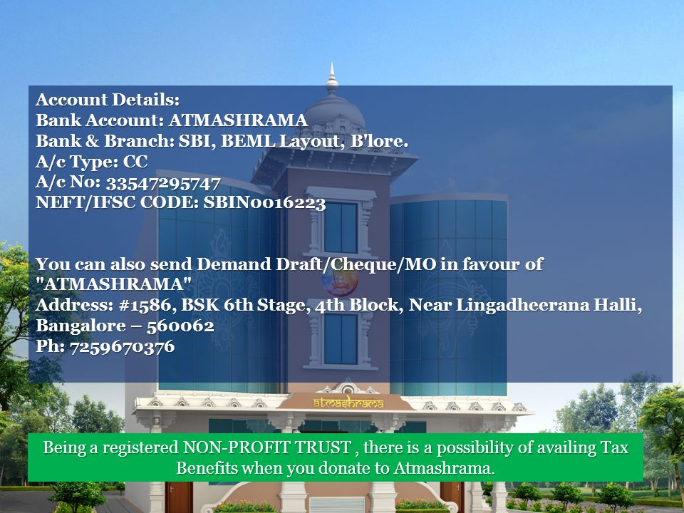 Being a registered NON-PROFIT TRUST, there is a possibility of availing Tax Benefits when you donate to Atmashrama.