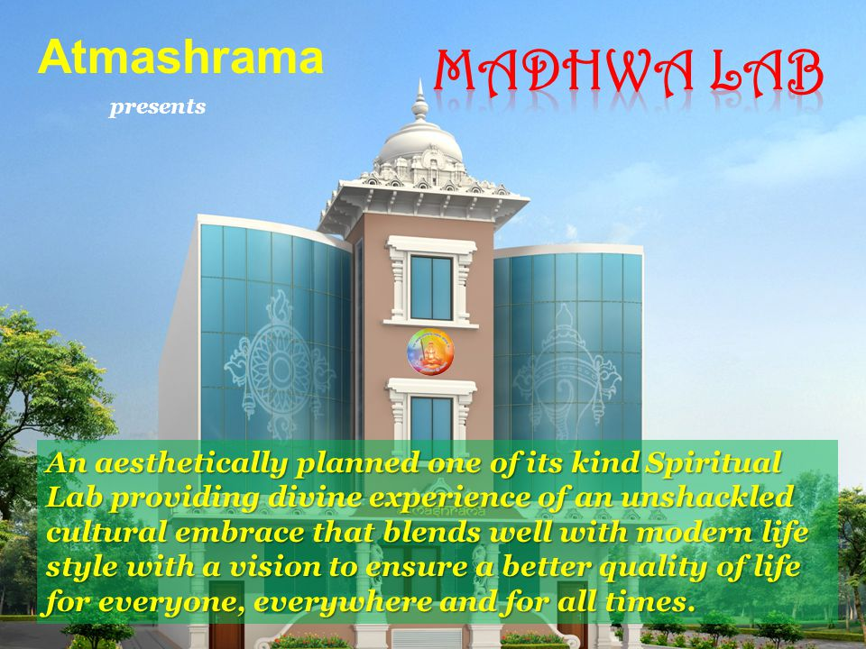 An aesthetically planned one of its kind Spiritual Lab providing divine experience of an unshackled cultural embrace that blends well with modern life style with a vision to ensure a better quality of life for everyone, everywhere and for all times.