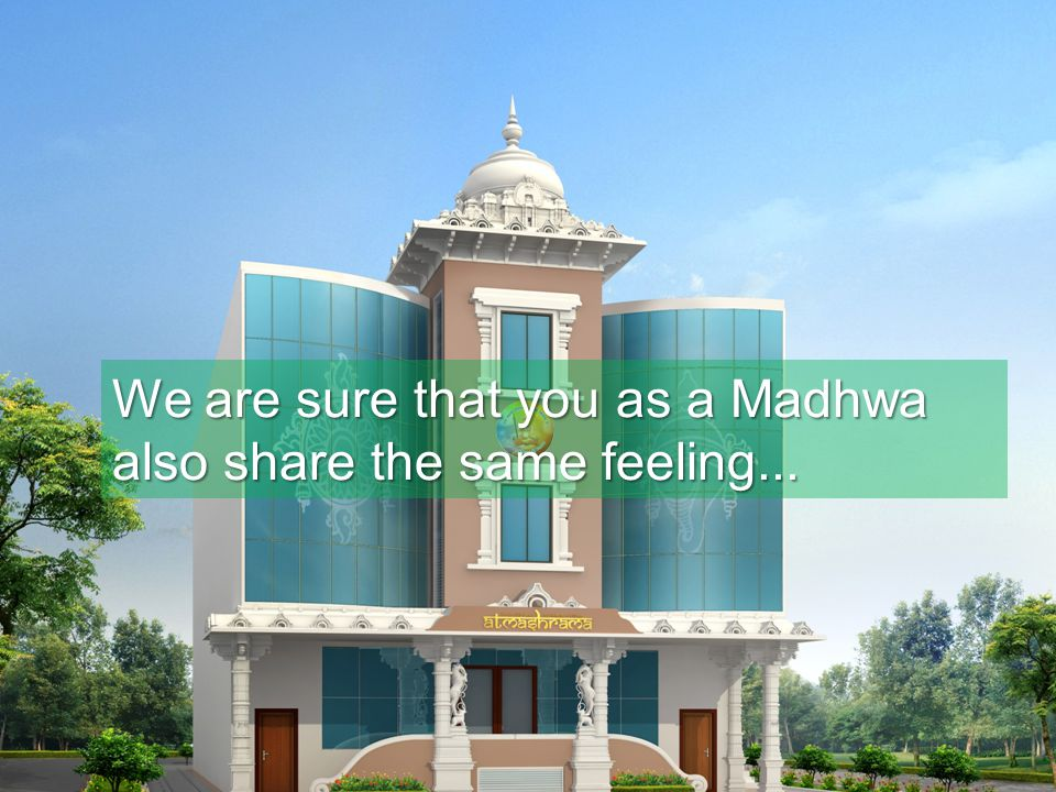 We are sure that you as a Madhwa also share the same feeling...