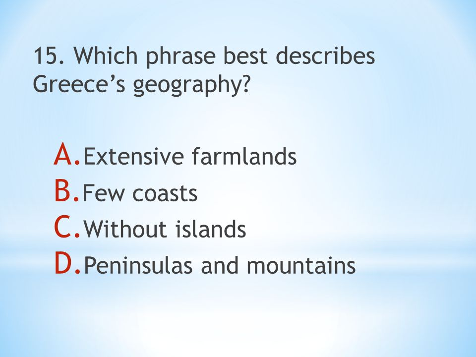 15. Which phrase best describes Greece's geography.