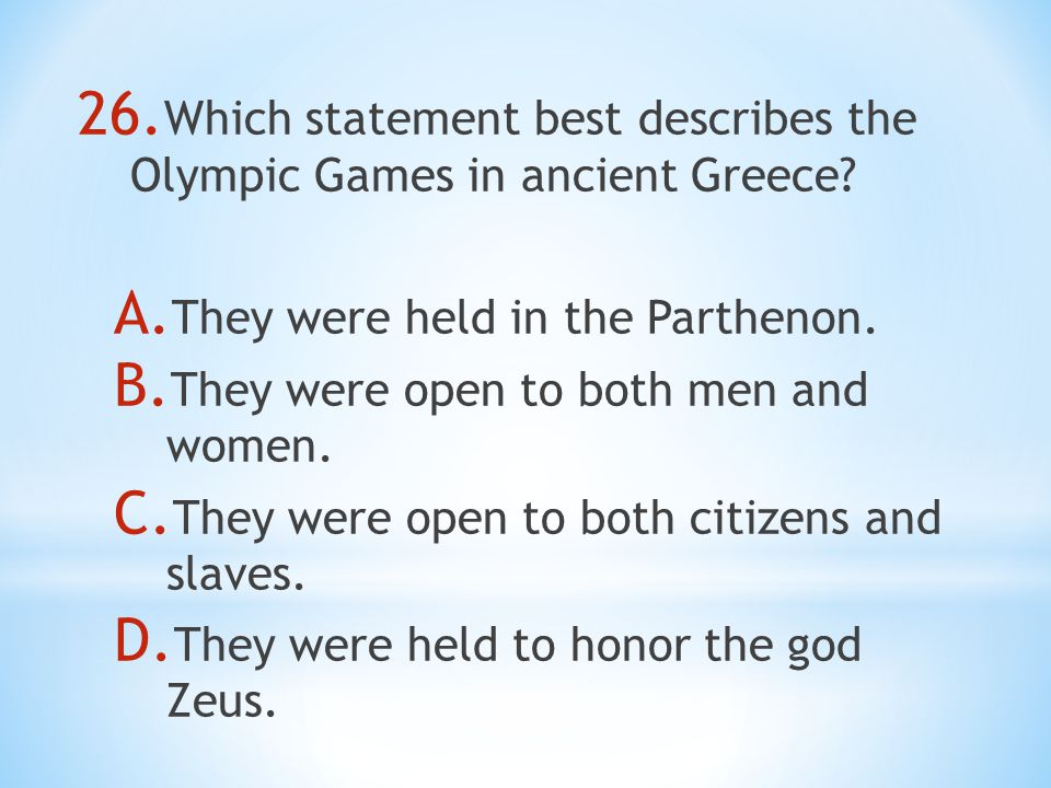 26. Which statement best describes the Olympic Games in ancient Greece.