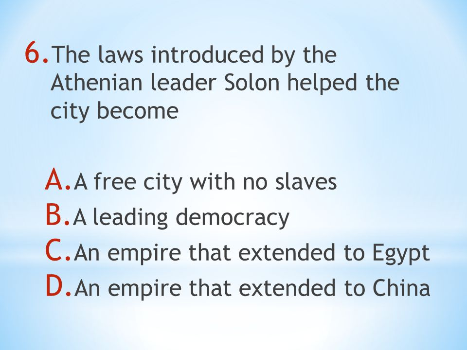 6. The laws introduced by the Athenian leader Solon helped the city become A.