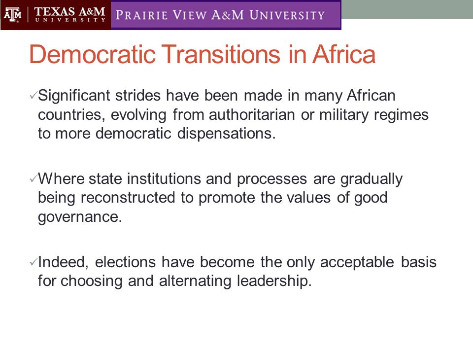 Democratic Transitions in Africa Significant strides have been made in many African countries, evolving from authoritarian or military regimes to more democratic dispensations.