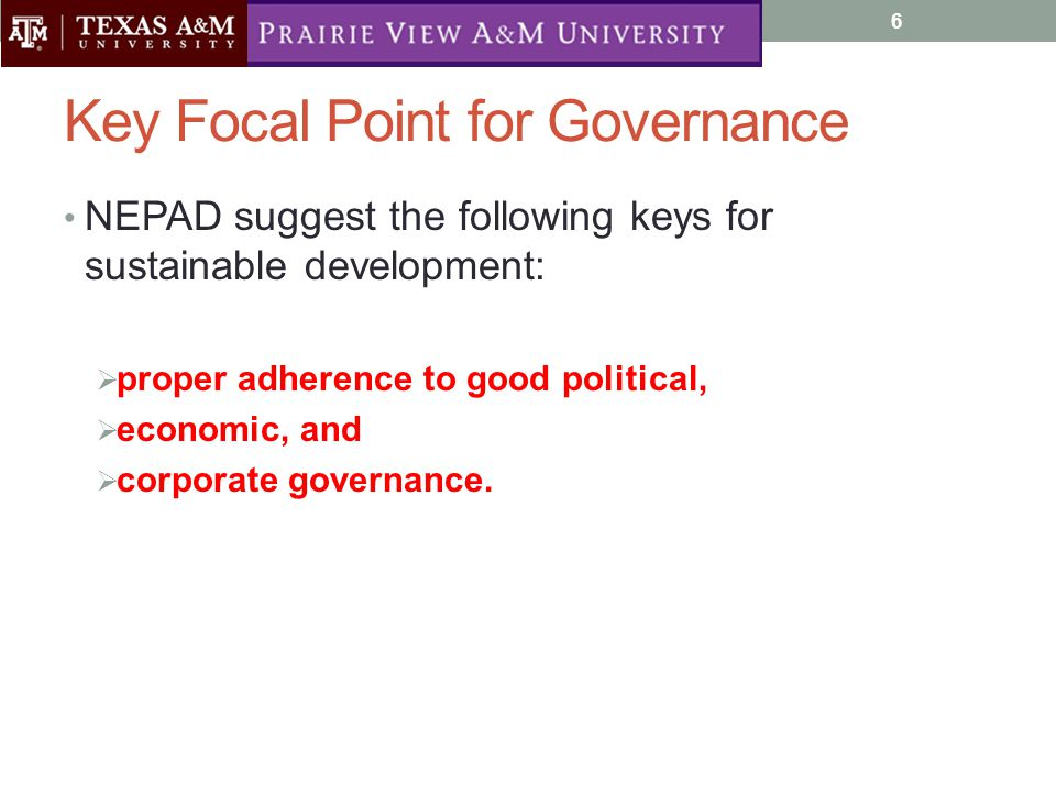 Key Focal Point for Governance NEPAD suggest the following keys for sustainable development:  proper adherence to good political,  economic, and  corporate governance.