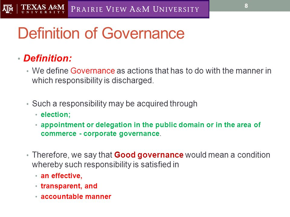 Definition of Governance Definition: We define Governance as actions that has to do with the manner in which responsibility is discharged.