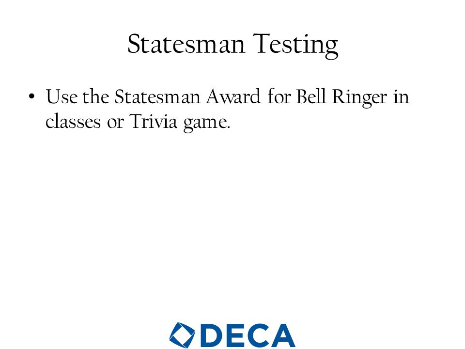 Statesman Testing Use the Statesman Award for Bell Ringer in classes or Trivia game.