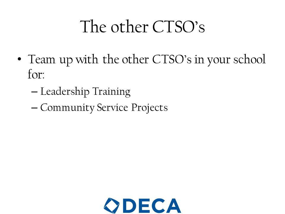 The other CTSO's Team up with the other CTSO's in your school for: – Leadership Training – Community Service Projects