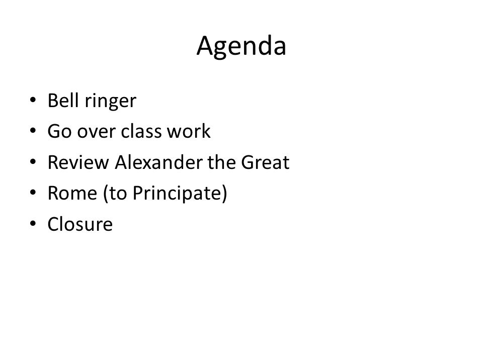 Agenda Bell ringer Go over class work Review Alexander the Great Rome (to Principate) Closure