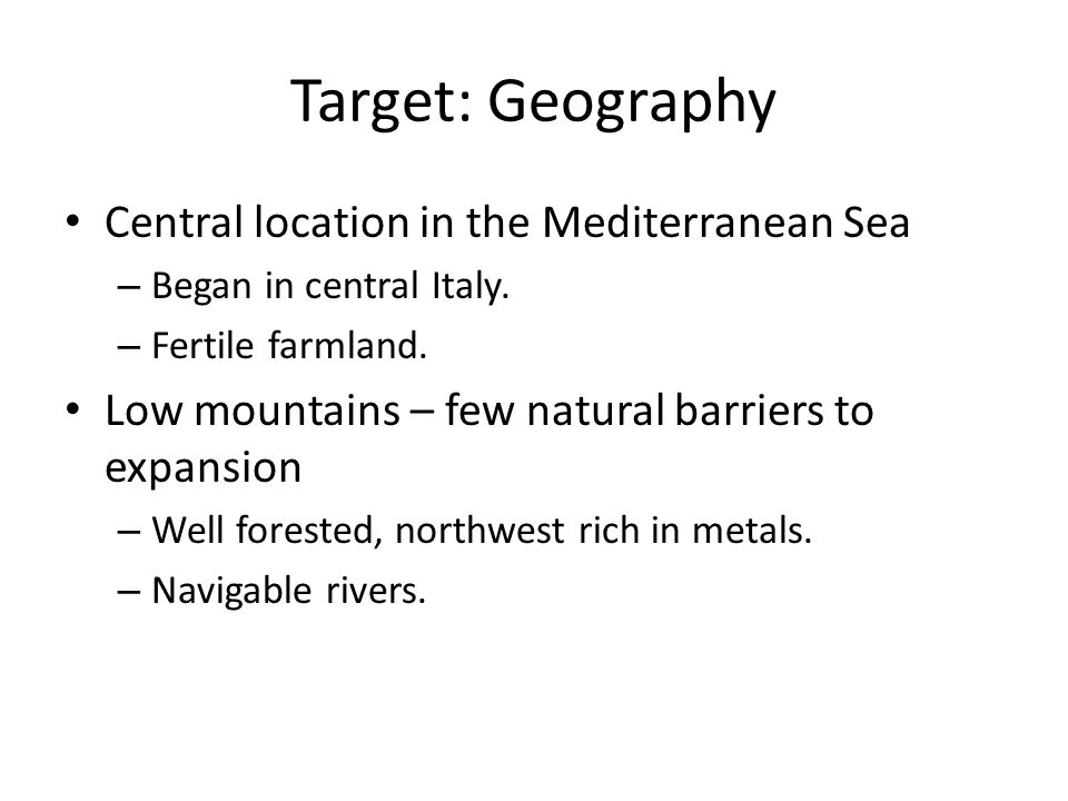 Target: Geography Central location in the Mediterranean Sea – Began in central Italy.