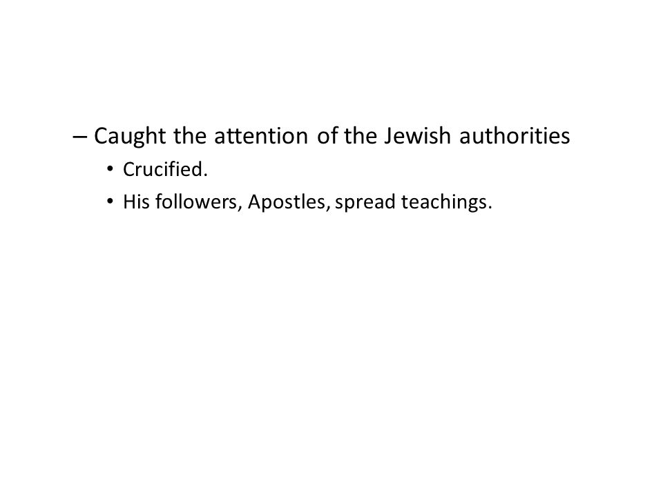 – Caught the attention of the Jewish authorities Crucified.