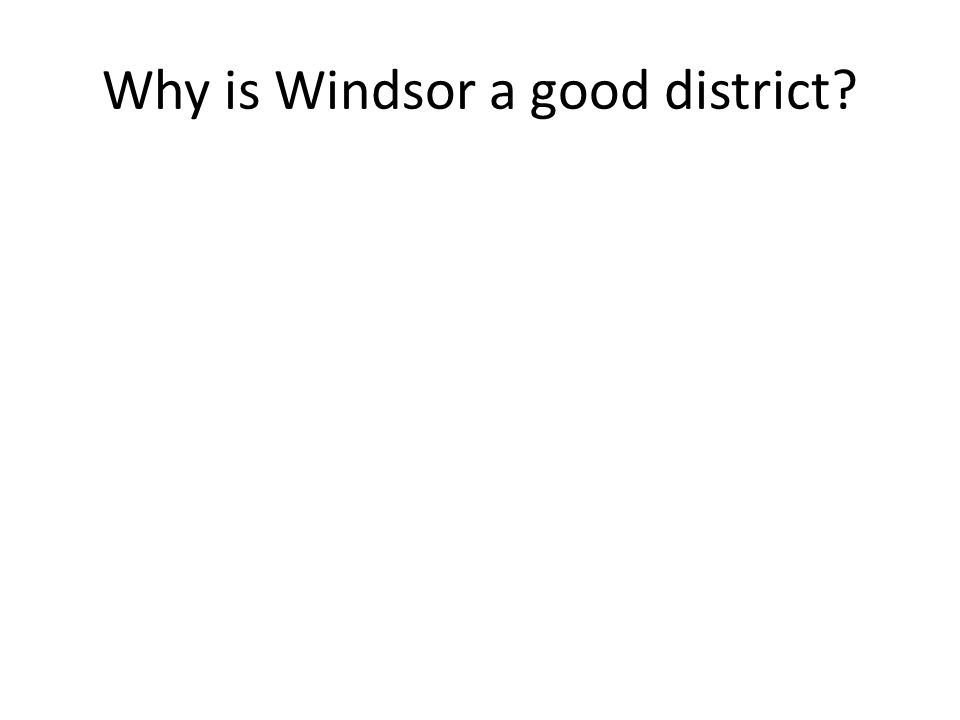 Why is Windsor a good district