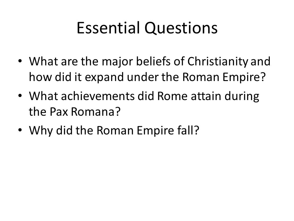 Essential Questions What are the major beliefs of Christianity and how did it expand under the Roman Empire.
