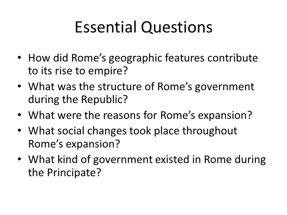 Essential Questions How did Rome's geographic features contribute to its rise to empire.