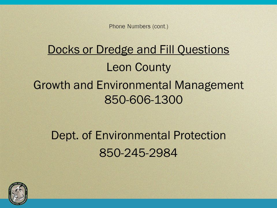 Phone Numbers (cont.) Docks or Dredge and Fill Questions Leon County Growth and Environmental Management 850-606-1300 Dept.