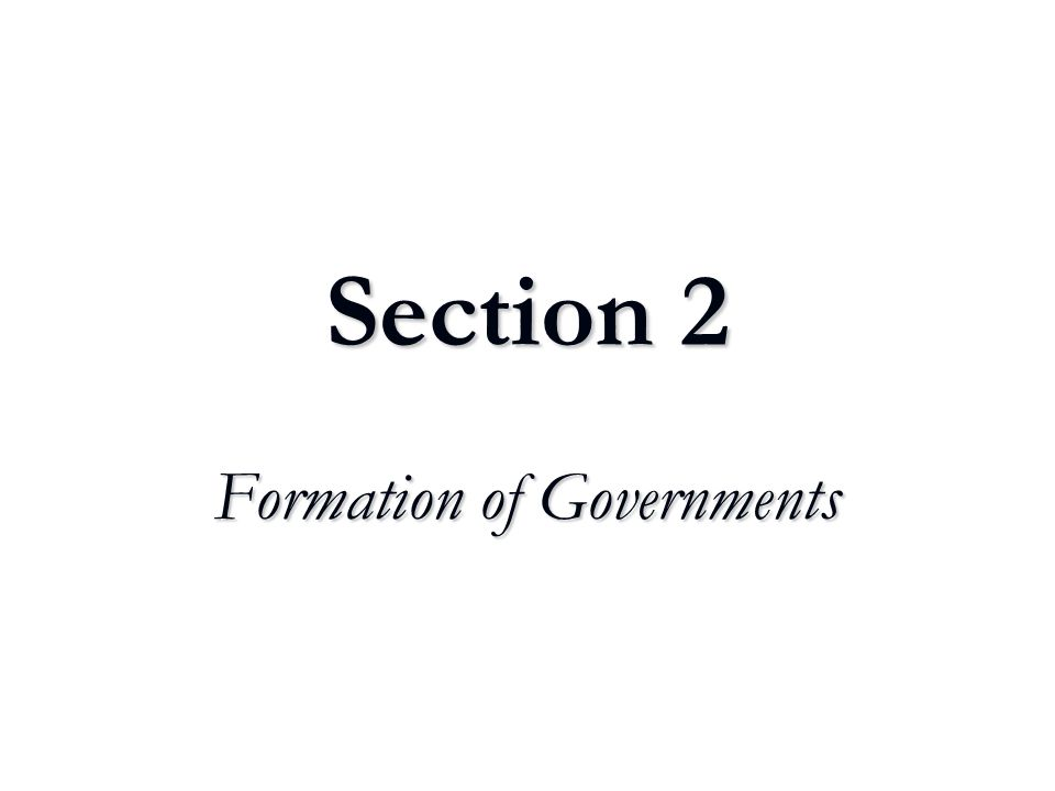 Section 2 Formation of Governments