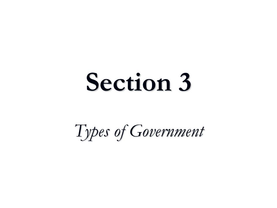 Section 3 Types of Government