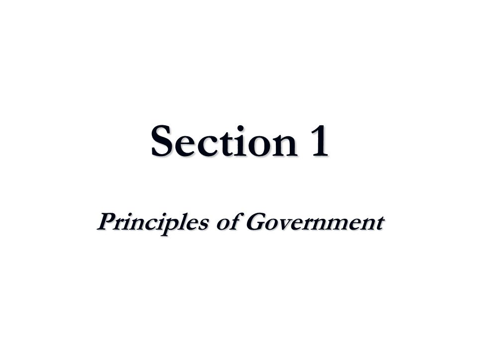 Section 1 Principles of Government