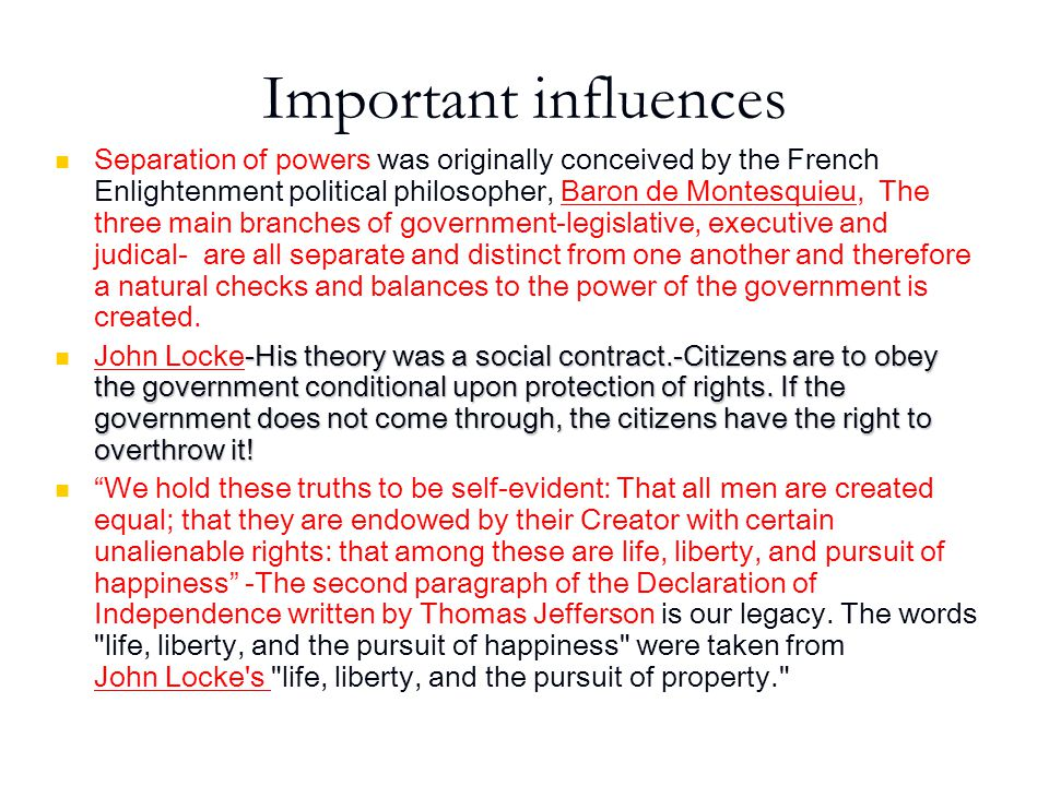 Important influences Separation of powers was originally conceived by the French Enlightenment political philosopher, Baron de Montesquieu, The three