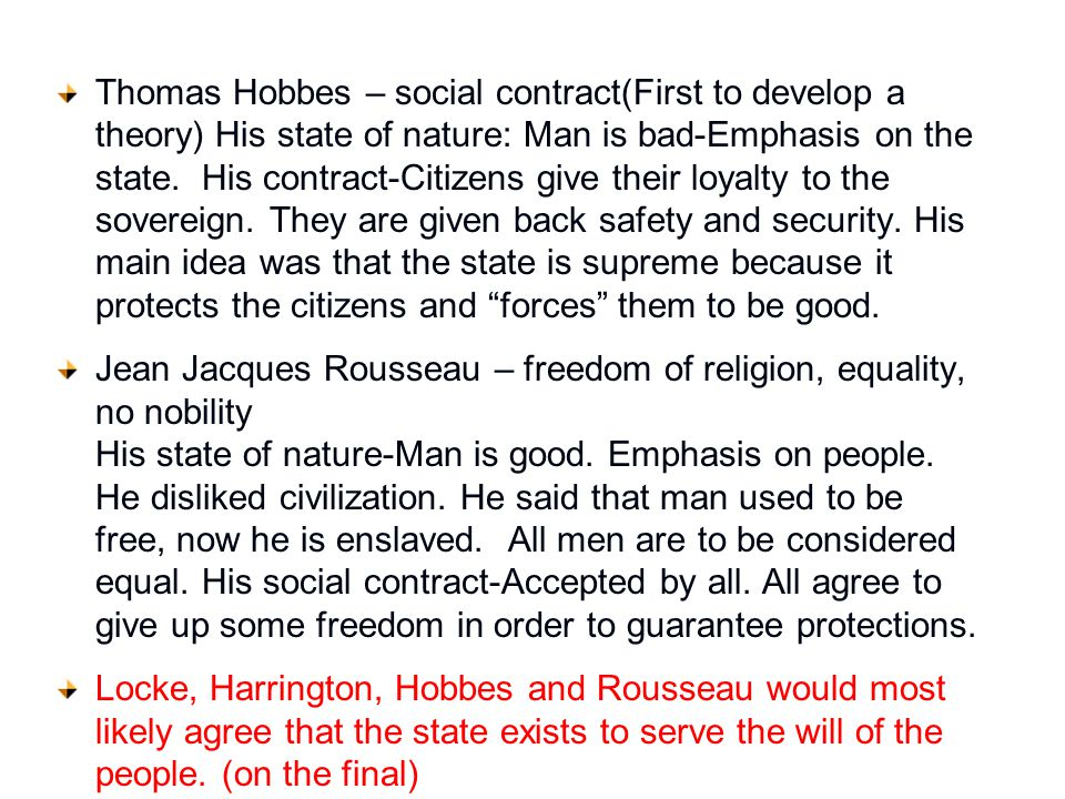 Thomas Hobbes – social contract(First to develop a theory) His state of nature: Man is bad-Emphasis on the state. His contract-Citizens give their loy