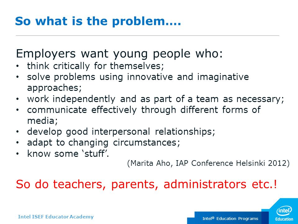 Intel ISEF Educator Academy Intel ® Education Programs So what is the problem….
