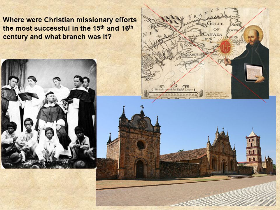 Where were Christian missionary efforts the most successful in the 15 th and 16 th century and what branch was it?