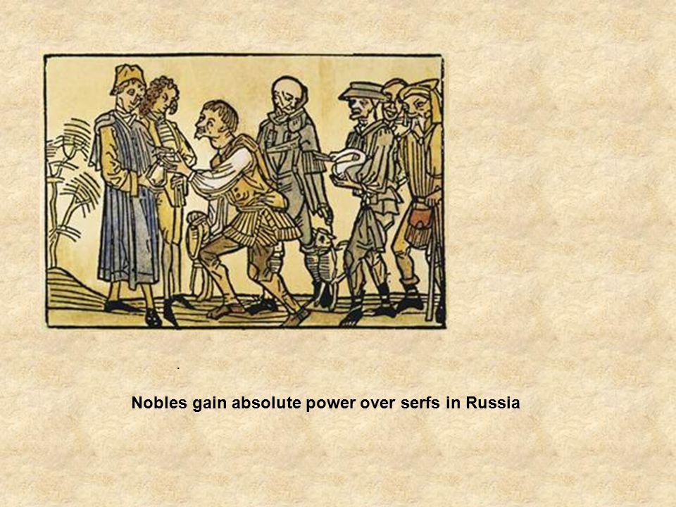 . Nobles gain absolute power over serfs in Russia