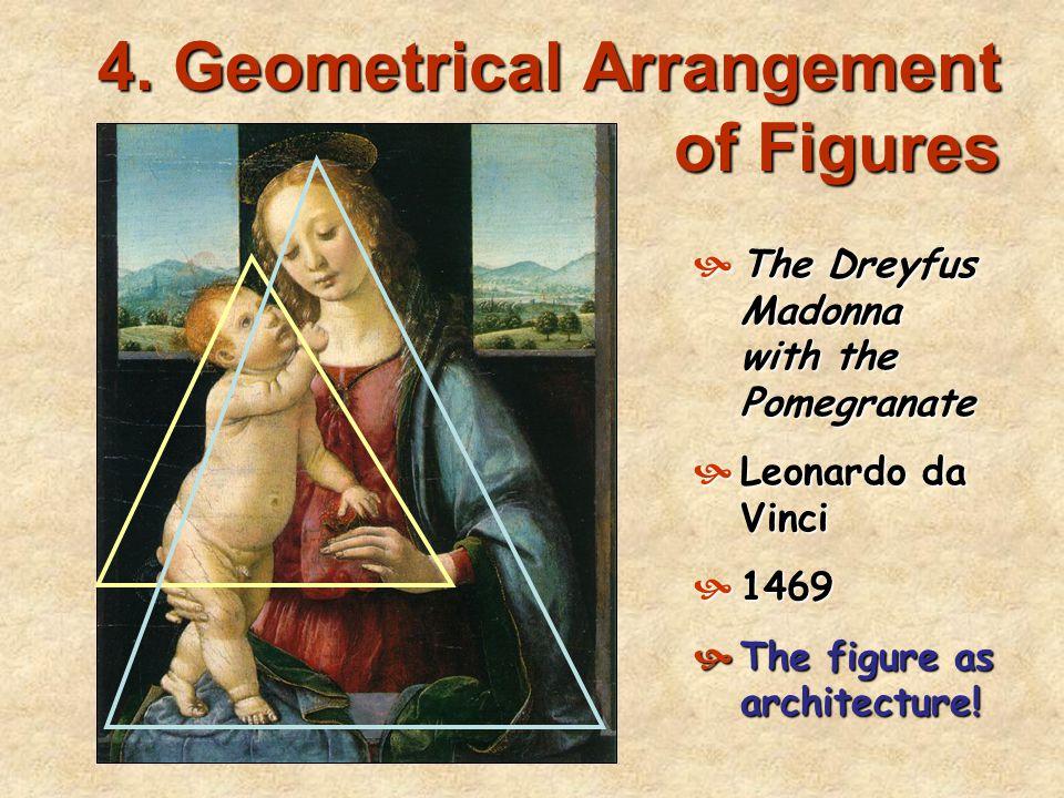 4. Geometrical Arrangement of Figures  The Dreyfus Madonna with the Pomegranate  Leonardo da Vinci  1469  The figure as architecture!