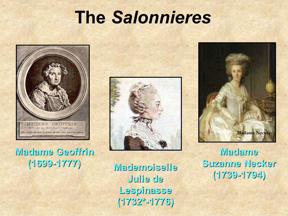 The Salonnieres Madame Geoffrin (1699-1777) Mademoiselle Julie de Lespinasse (1732*-1776) Madame Suzanne Necker (1739-1794)