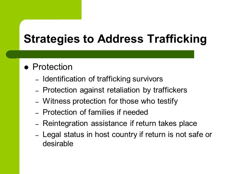 Strategies to Address Trafficking Protection – Identification of trafficking survivors – Protection against retaliation by traffickers – Witness prote