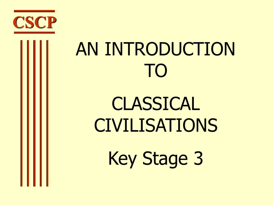 CSCP AN INTRODUCTION TO CLASSICAL CIVILISATIONS Key Stage 3