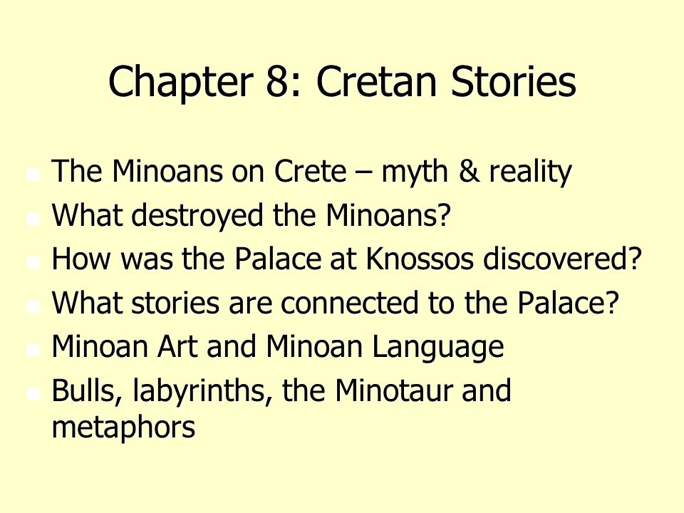 Chapter 8: Cretan Stories The Minoans on Crete – myth & reality The Minoans on Crete – myth & reality What destroyed the Minoans.